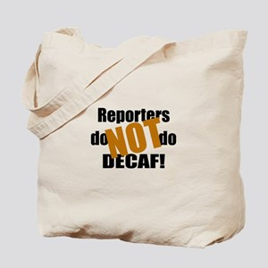 Reporter Don't Do Decaf Tote Bag