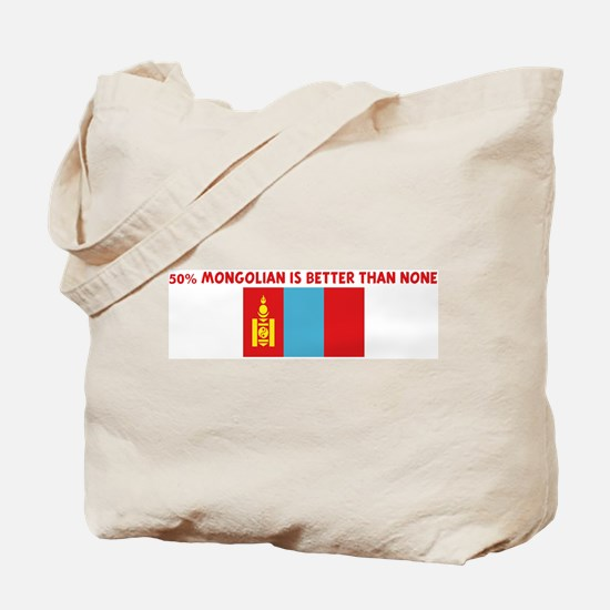 50 PERCENT MONGOLIAN IS BETTE Tote Bag