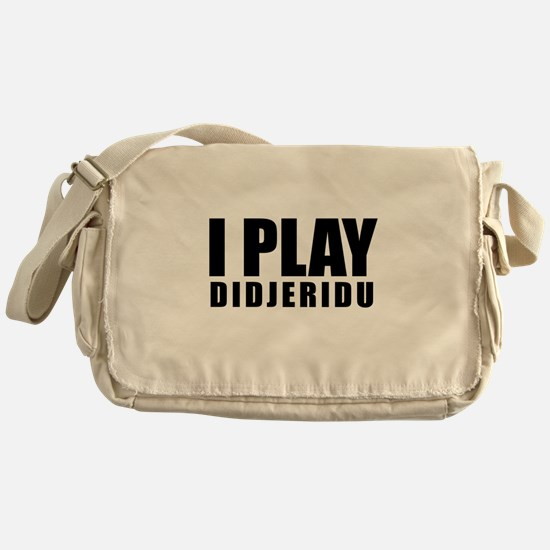 I Play Didjeridu Messenger Bag