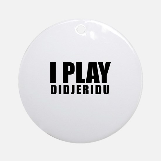 I Play Didjeridu Round Ornament