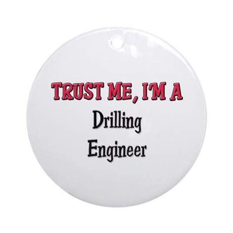 Trust Me I'm a Drilling Engineer Ornament (Round)