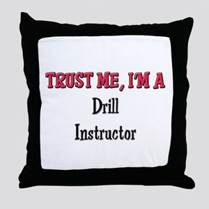 Trust Me I'm a Drill Instructor Throw Pillow