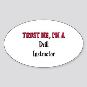 Trust Me I'm a Drill Instructor Oval Sticker