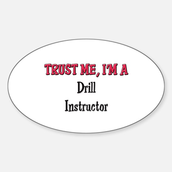 Trust Me I'm a Drill Instructor Oval Decal