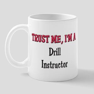 Trust Me I'm a Drill Instructor Mug