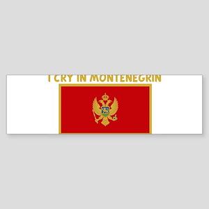 I CRY IN MONTENEGRIN Bumper Sticker