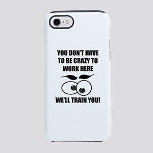 Crazy To Work Here iPhone 8/7 Tough Case