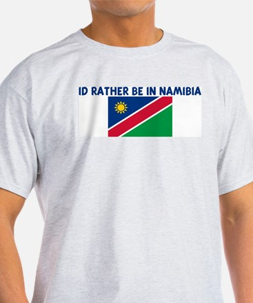 ID RATHER BE IN NAMIBIA T-Shirt