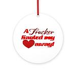 Trucker Hauled My Heart Away Ornament (Round)