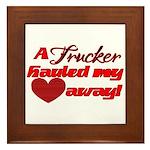Trucker Hauled My Heart Away Framed Tile