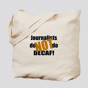 Journalists Don't Do Decaf Tote Bag