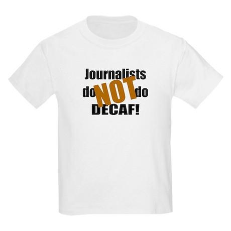 Journalists Don't Do Decaf Kids Light T-Shirt