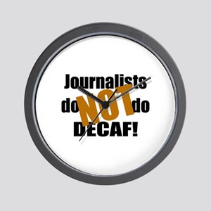 Journalists Don't Do Decaf Wall Clock
