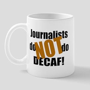 Journalists Don't Do Decaf Mug
