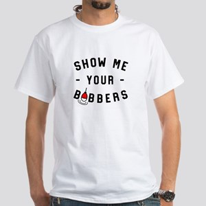 Show Me Your Bobbers T-Shirt