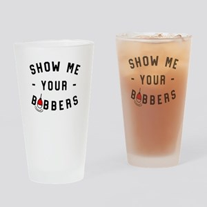 Show Me Your Bobbers Drinking Glass