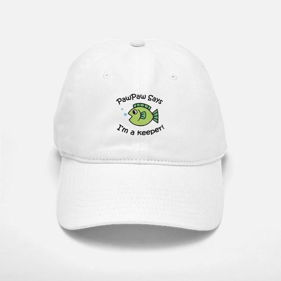 PawPaw Says I'm a Keeper! Baseball Baseball Cap