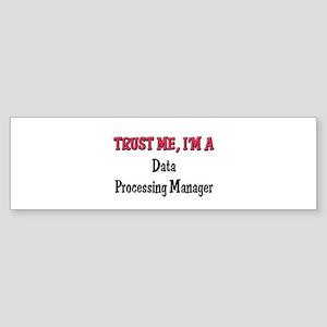 Trust Me I'm a Data Processing Manager Sticker (Bu