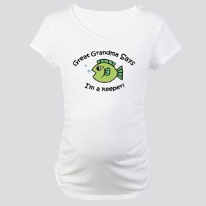 Great Grandma Says I'm a Keeper! Maternity T-Shirt