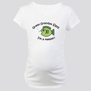 Great Grandpa Says I'm a Keeper! Maternity T-Shirt