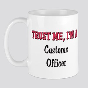 Trust Me I'm a Customs Officer Mug