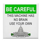 Machine With No Brain Tile Coaster