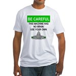 Machine With No Brain Fitted T-Shirt
