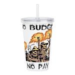 No Budget, No Pay Acrylic Double-wall Tumbler
