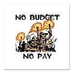 No Budget, No Pay Square Car Magnet 3