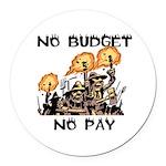 No Budget, No Pay Round Car Magnet