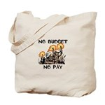 No Budget, No Pay Tote Bag