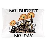 No Budget, No Pay Pillow Case