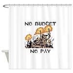 No Budget, No Pay Shower Curtain
