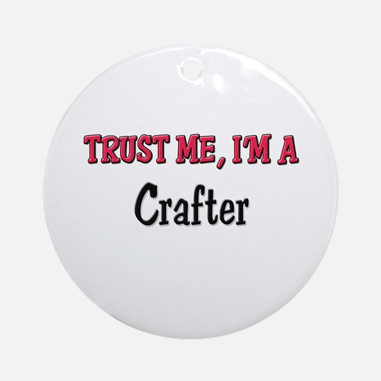 Trust Me I'm a Crafter Ornament (Round)