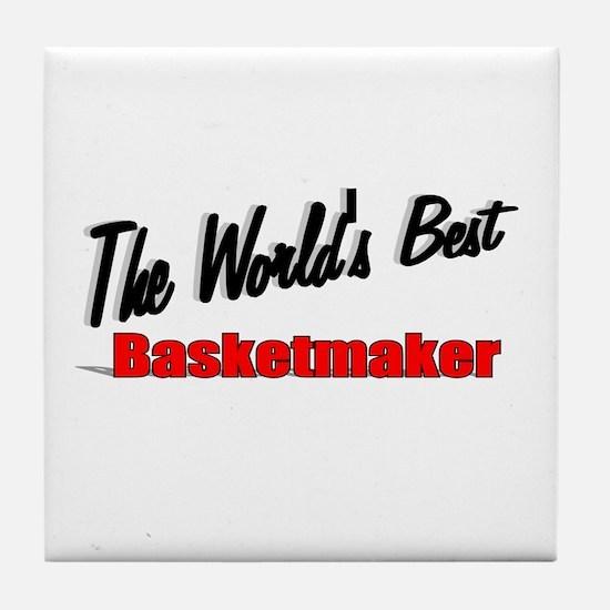"""The World's Best Basketmaker"" Tile Coaster"