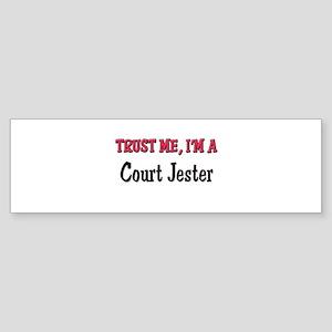 Trust Me I'm a Court Jester Bumper Sticker