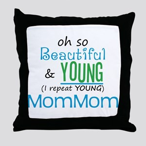 Beautiful and Young MomMom Throw Pillow