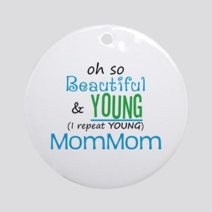 Beautiful and Young MomMom Ornament (Round)