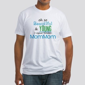 Beautiful and Young MomMom Fitted T-Shirt
