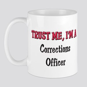 Trust Me I'm a Corrections Officer Mug