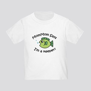 MomMom Says I'm a Keeper! Toddler T-Shirt