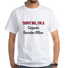 Trust Me I'm a Corporate Executive Officer White T