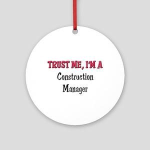 Trust Me I'm a Construction Manager Ornament (Roun