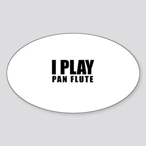 I Play Pan Flute Sticker (Oval)