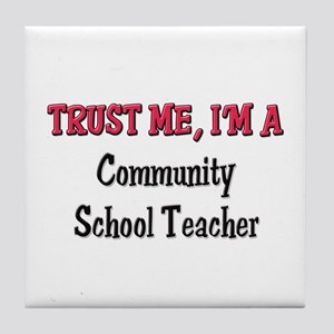 Trust Me I'm a Community School Teacher Tile Coast