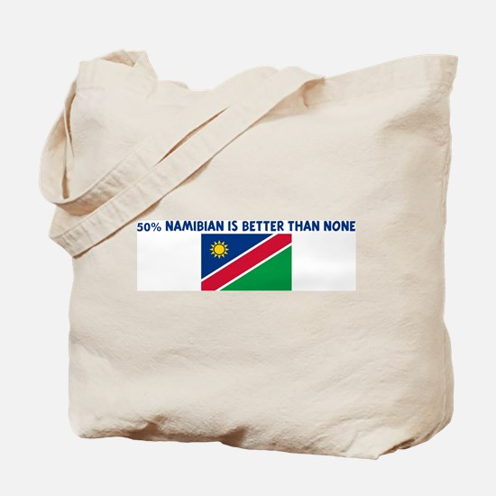 50 PERCENT NAMIBIAN IS BETTER Tote Bag