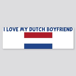 I LOVE MY DUTCH BOYFRIEND Bumper Sticker