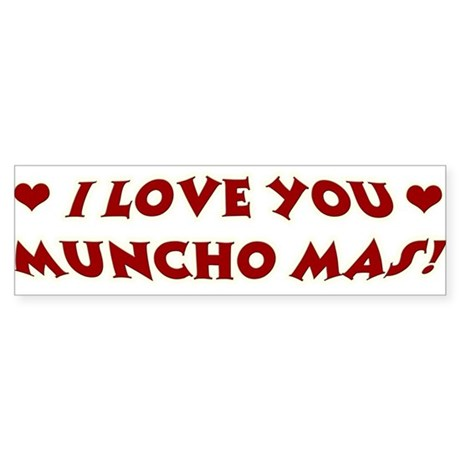 I LOVE YOU MUNCHO MAS Bumper Sticker