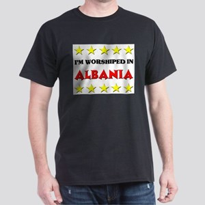 I'm Worshiped In Albania Dark T-Shirt