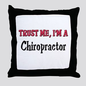 Trust Me I'm a Chiropractor Throw Pillow